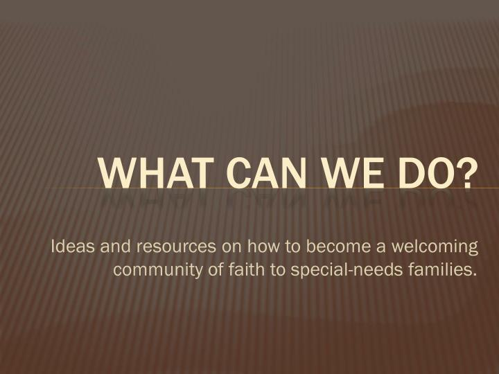 Ideas and resources on how to become a welcoming community of faith to special-needs families.
