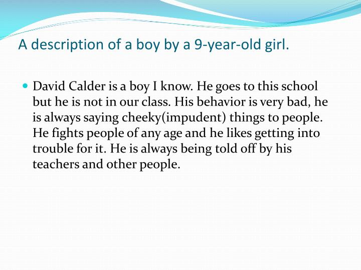 A description of a boy by a 9-year-old girl.