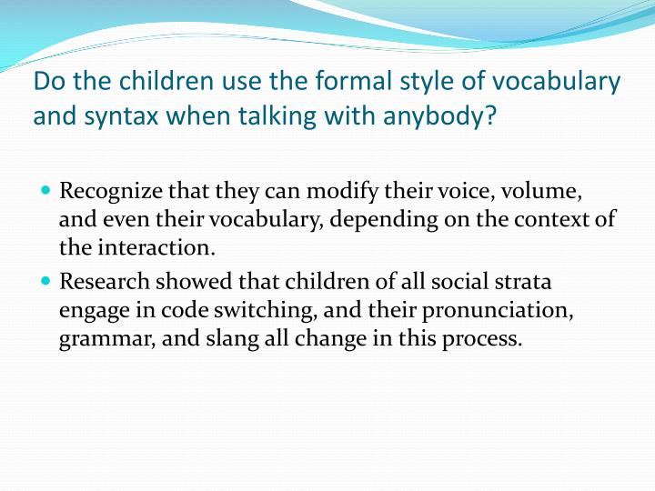 Do the children use the formal style of vocabulary and syntax when talking with anybody?