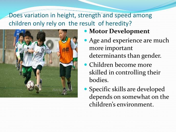 Does variation in height strength and speed among children only rely on the result of heredity
