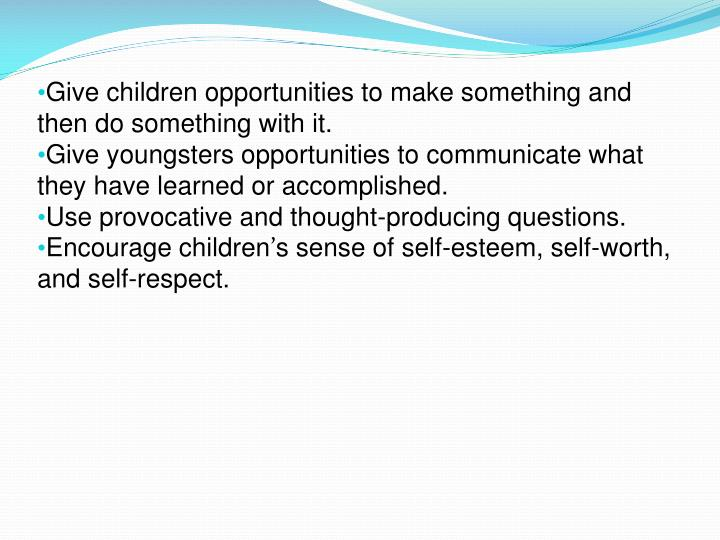 Give children opportunities to make something and then do something with it.