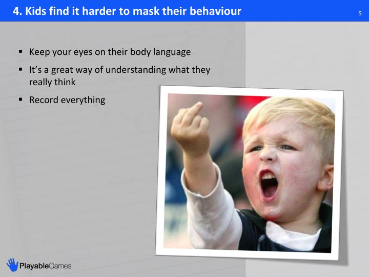 4. Kids find it harder to mask their