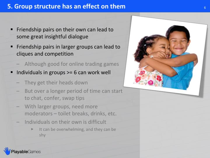 5. Group structure has an effect on them