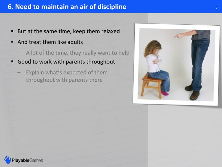 6. Need to maintain an air of discipline