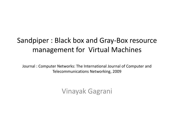 Sandpiper : Black box and Gray-Box resource management for  Virtual Machines