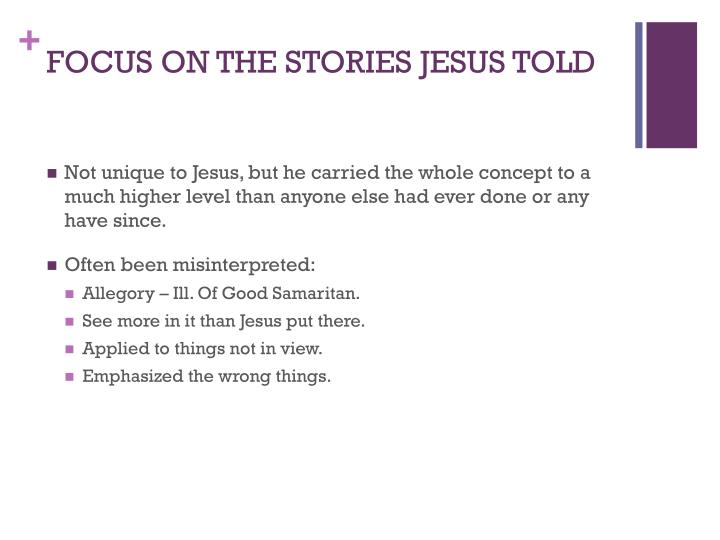 FOCUS ON THE STORIES JESUS TOLD