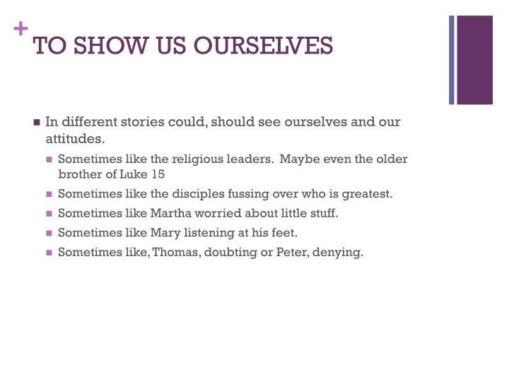 TO SHOW US OURSELVES