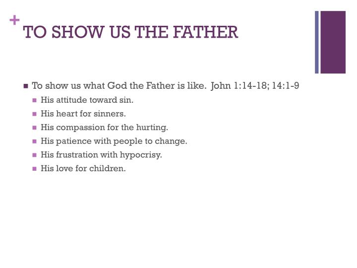 TO SHOW US THE FATHER