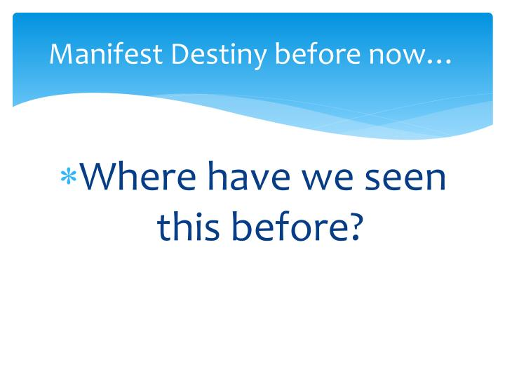 Manifest Destiny before now…