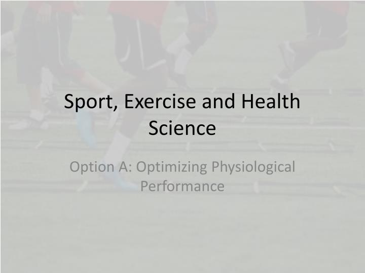 Sport exercise and health science