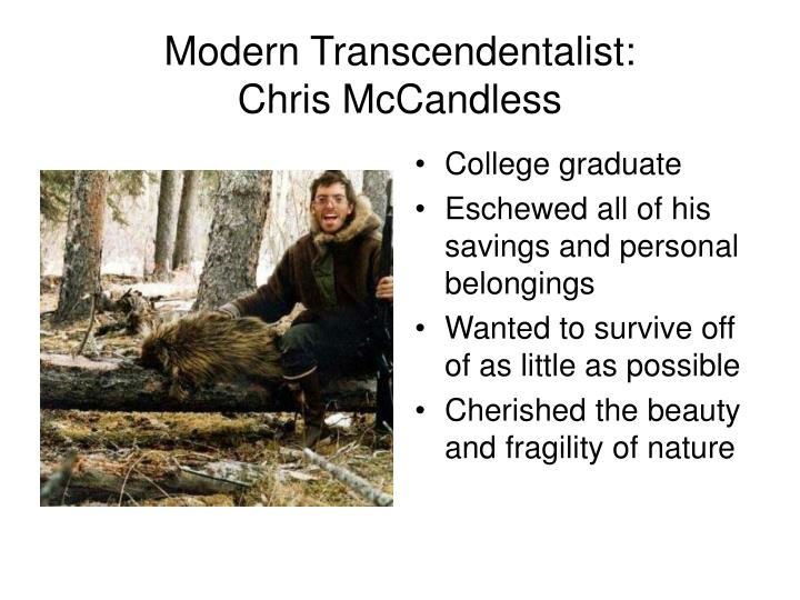 christopher mccandless a transcendental philosopher Chris mccandless is shown to be a very compassionate person, who is unwilling to ignore the fact that so many people are starving or hungry around him, and feels a personal responsibility to help them.