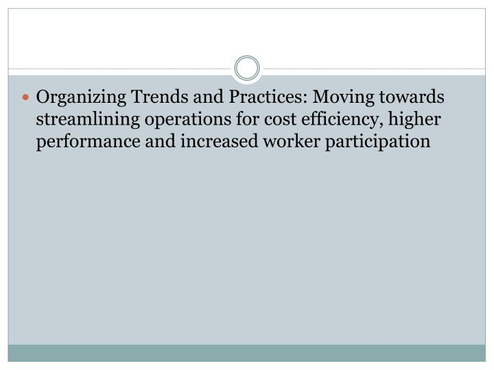 Organizing Trends and Practices: Moving towards streamlining operations for cost efficiency, higher ...