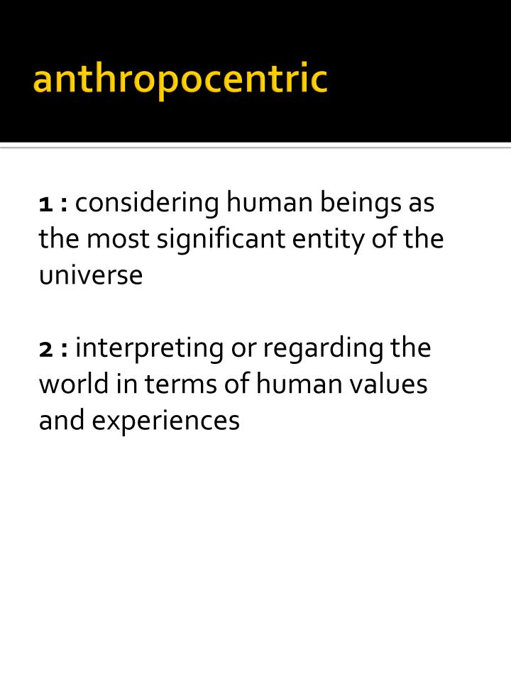 anthropocentric