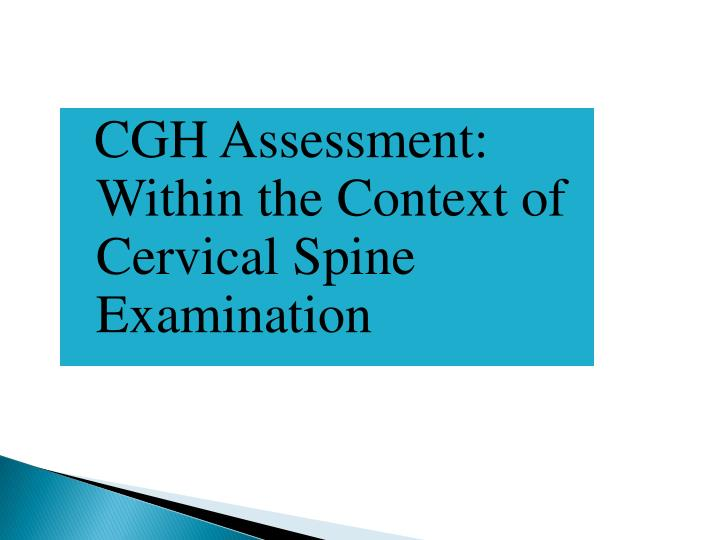 CGH Assessment: Within the Context of  Cervical Spine Examination
