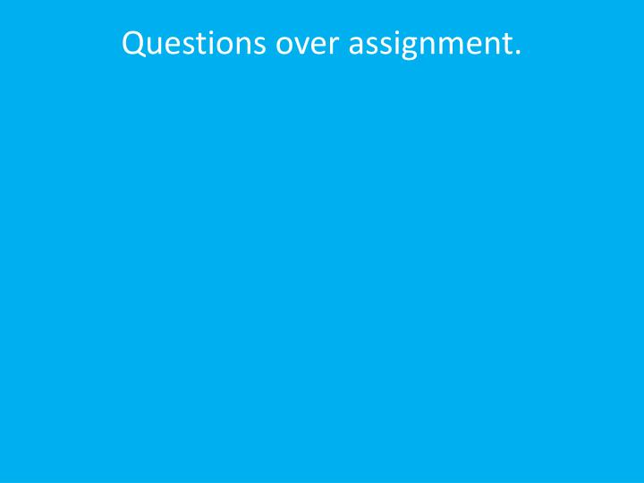 Questions over assignment.