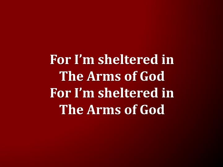For I'm sheltered in