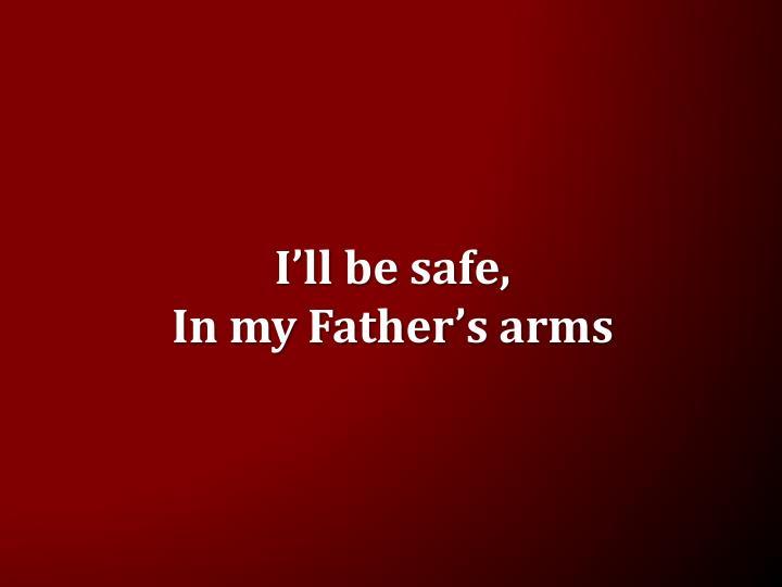 I'll be safe,