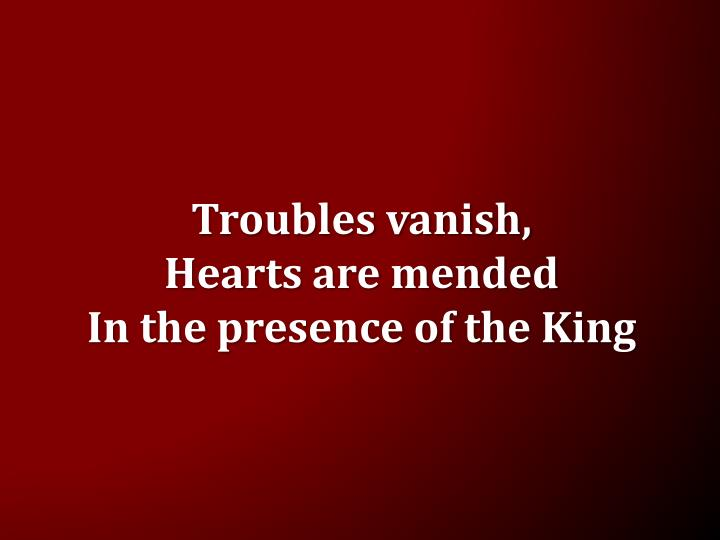 Troubles vanish,