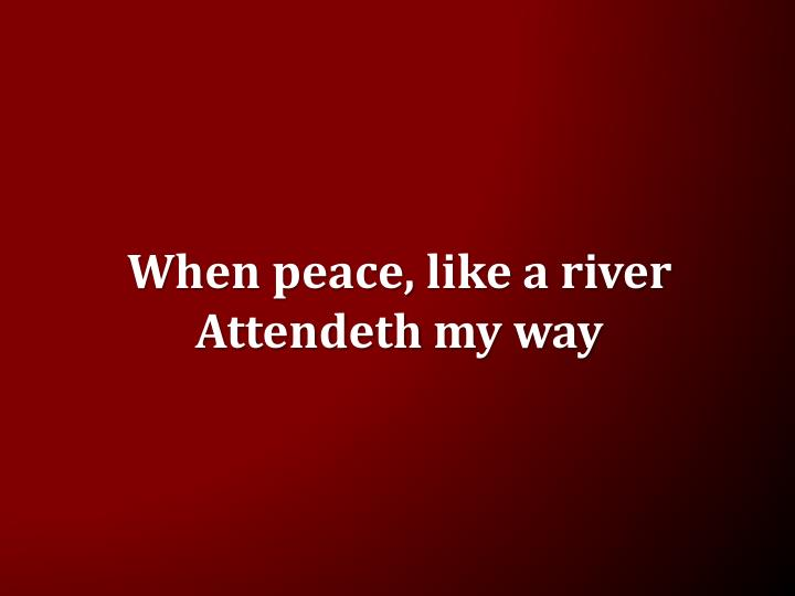 When peace, like a river