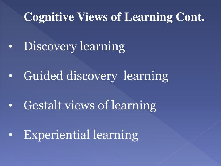 Cognitive Views of Learning Cont.