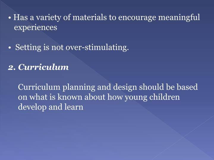 Has a variety of materials to encourage meaningful