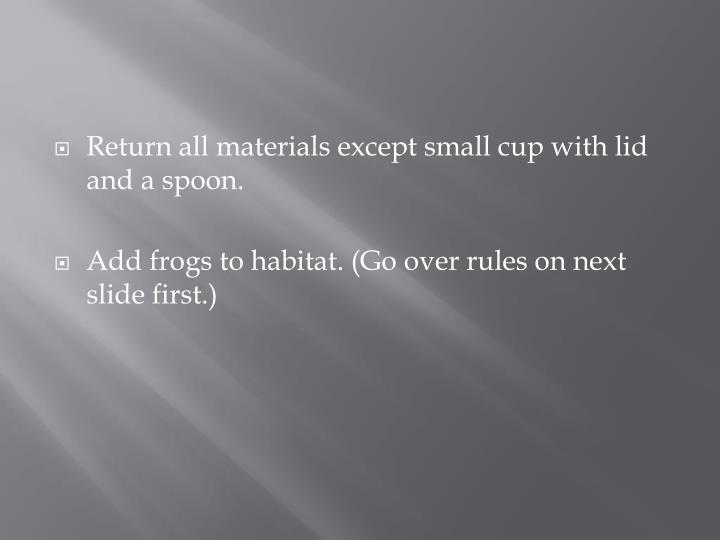 Return all materials except small cup with lid and a spoon.