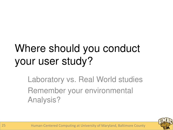 Where should you conduct your user study?
