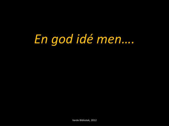 En god idé men….
