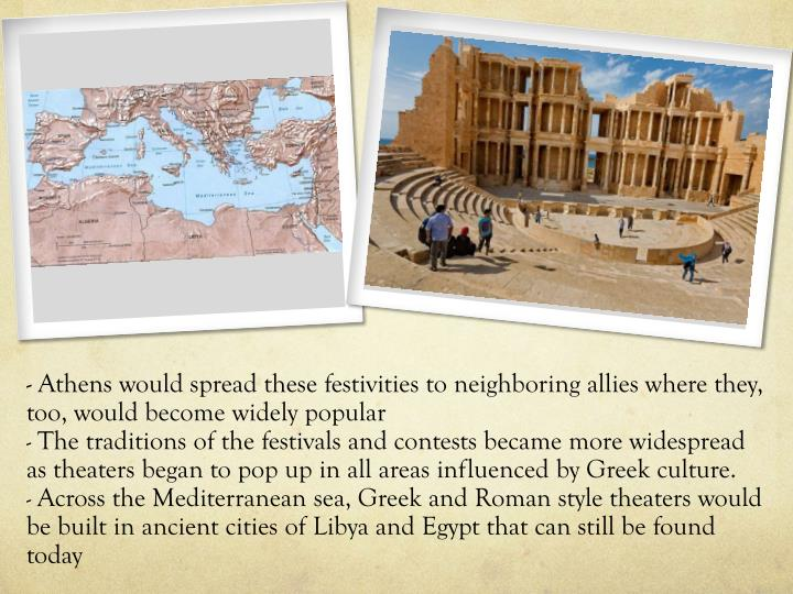 - Athens would spread these festivities to neighboring allies where they, too, would become widely popular