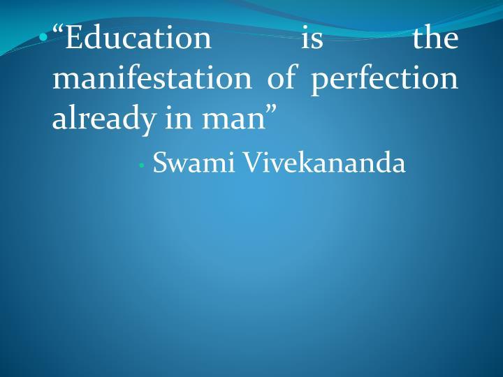 """Education is the manifestation of perfection already in man"""