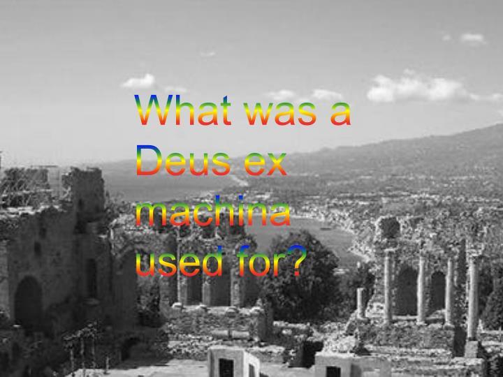 What was a Deus ex