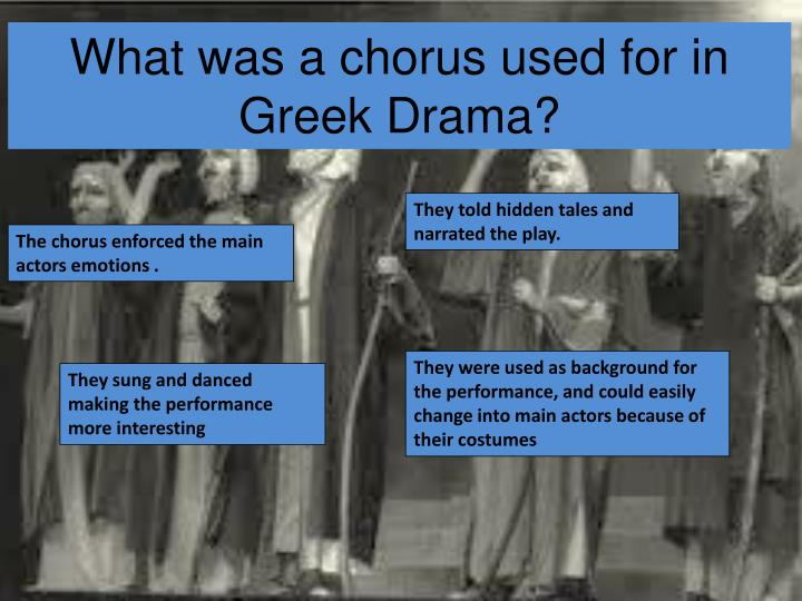 What was a chorus used for in Greek Drama?