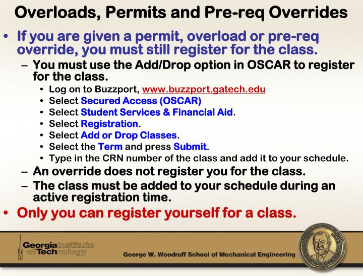 If you are given a permit, overload or pre-req override, you must still register for the class.