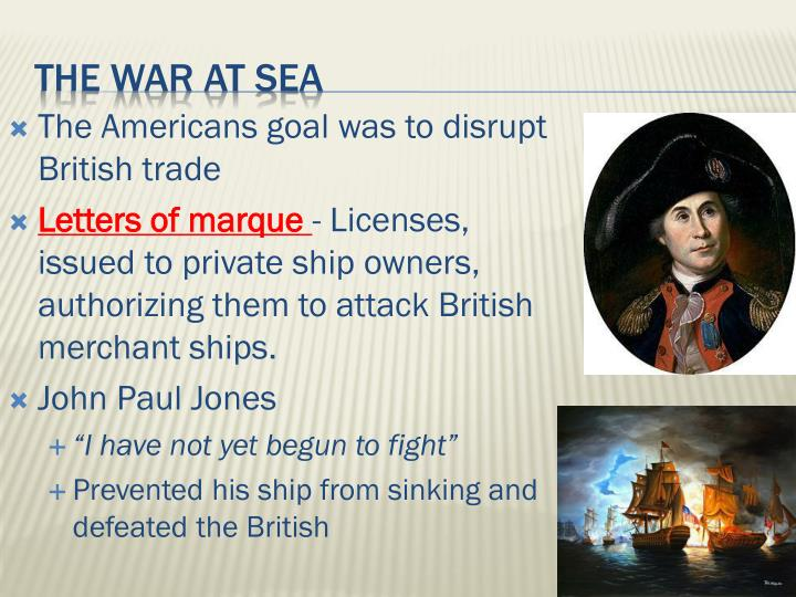 The Americans goal was to disrupt British trade