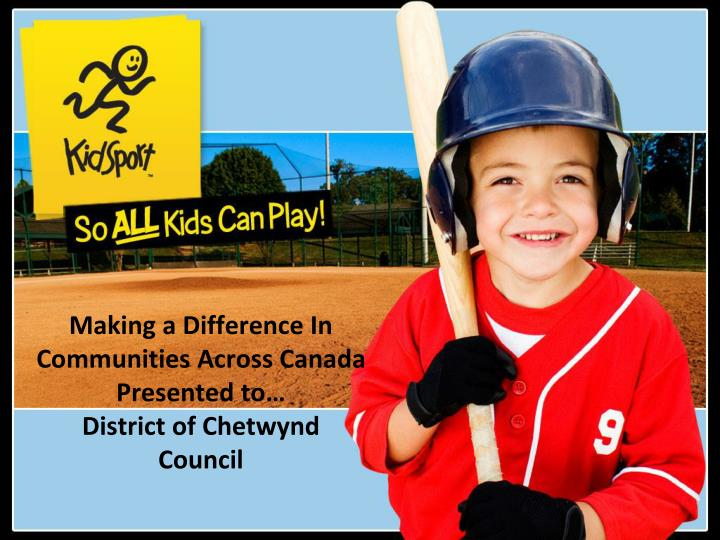 Making a difference in communities across canada presented to district of chetwynd council