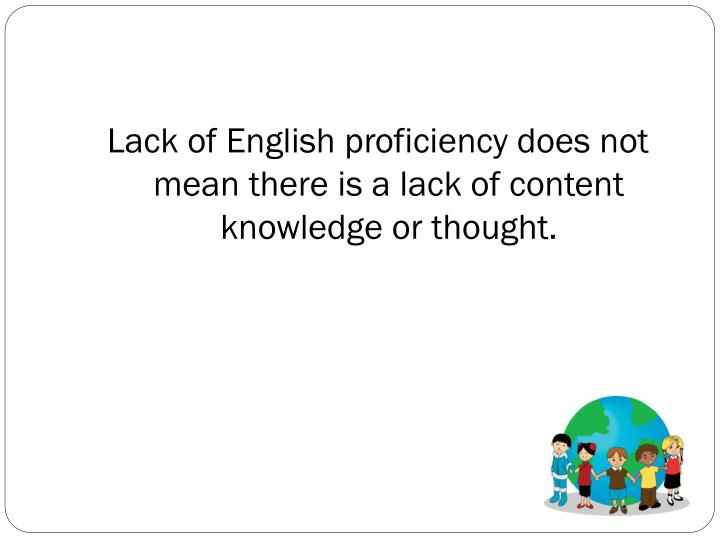 Lack of English proficiency does not mean there is a lack of content knowledge or thought.