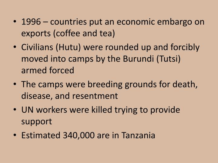 1996 – countries put an economic embargo on exports (coffee and tea)