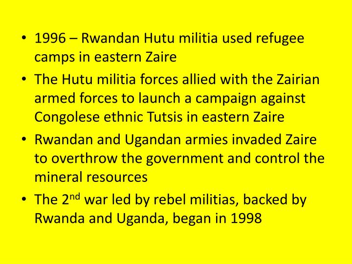 1996 – Rwandan Hutu militia used refugee camps in eastern Zaire