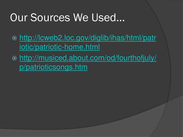 Our Sources We Used…
