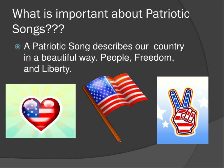 What is important about Patriotic Songs???