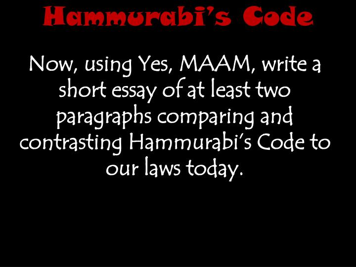 hammurabi essay questions The origins and organization of hammurabi's code questions sohum dalal, pd 1 1 what did hammurabi gain by issuing a law code a: the hammurabi code probably helped hammurabi maintain order and a basis of peace in his regime.