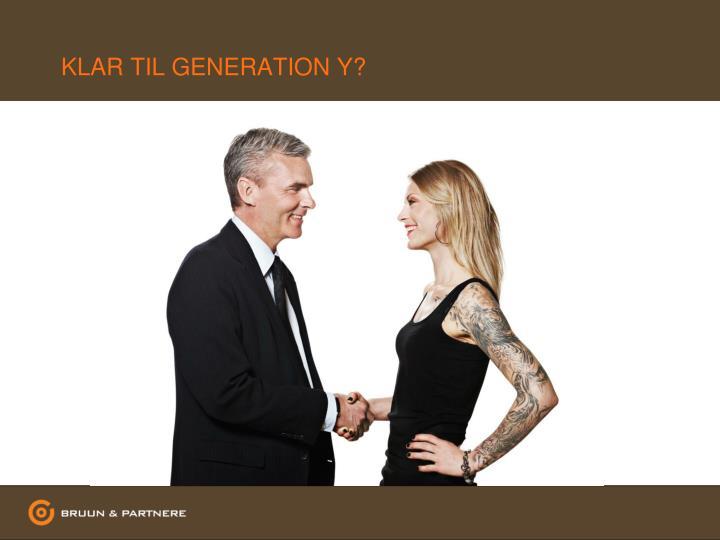 KLAR TIL GENERATION Y?