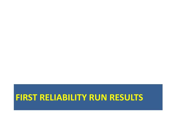First Reliability Run