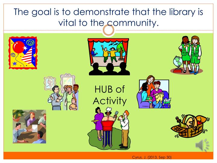 The goal is to demonstrate that the library is vital to the community.