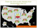 there are more public libraries than mcdonalds in the u s