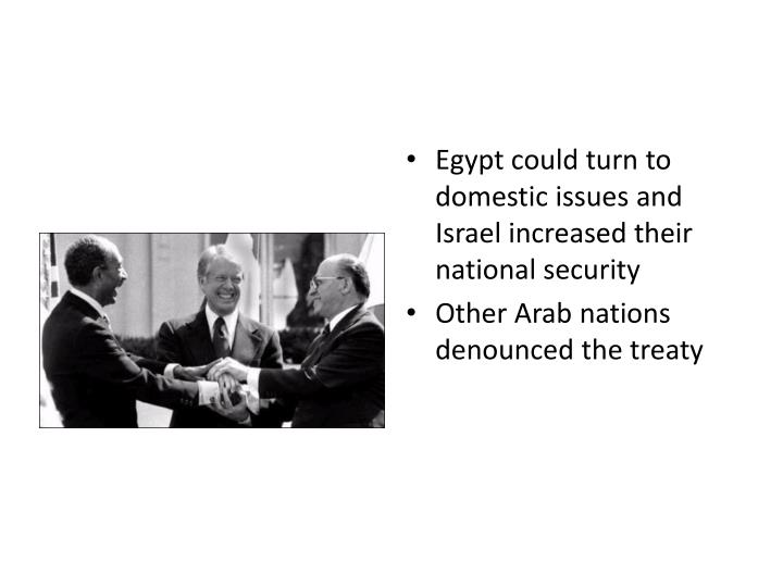 Egypt could turn to domestic issues and Israel increased their national security