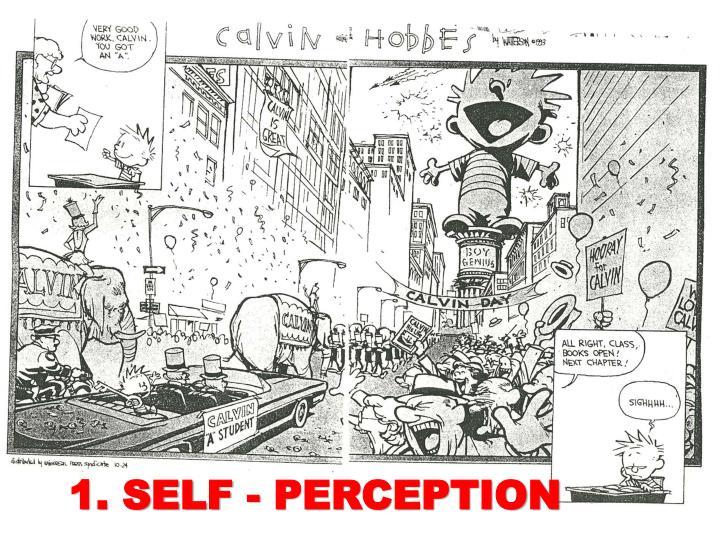 1. SELF - PERCEPTION