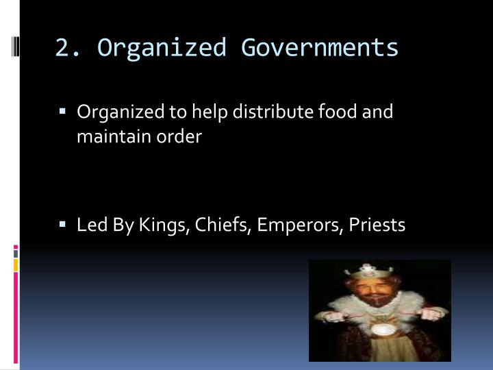 2. Organized Governments