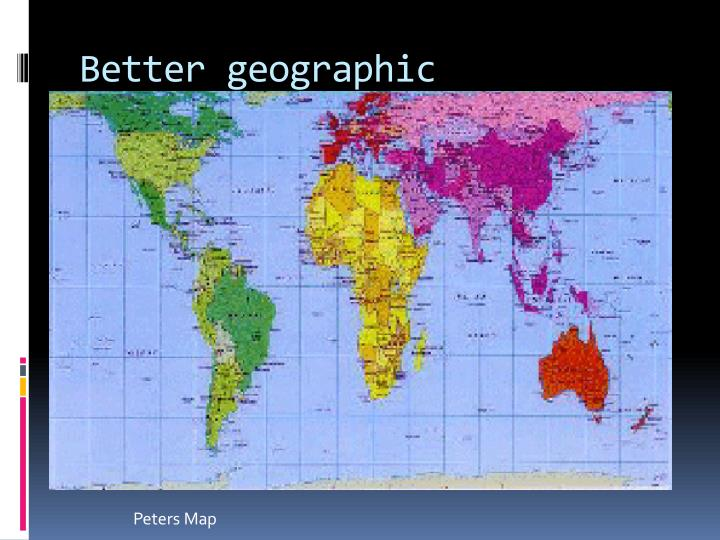 Better geographic representation…