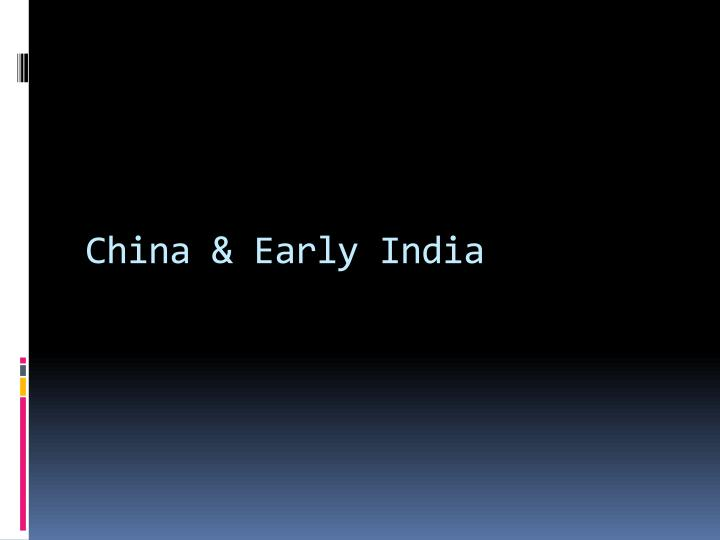China & Early India